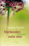Daniela Tausch: Sterbenden nahe sein ★★★★★