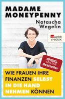 Natascha Wegelin: Madame Moneypenny: Wie Frauen ihre Finanzen selbst in die Hand nehmen können ★★★★