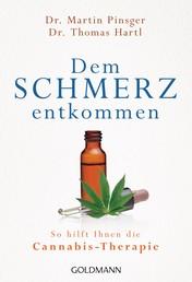 Dem Schmerz entkommen - So hilft Ihnen die Cannabis-Therapie - Die sanfte Revolution