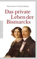 Waltraut Engelberg: Das private Leben der Bismarcks ★★★★★