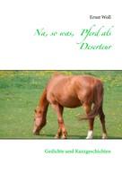 Ernst Woll: Na, so was, Pferd als Deserteur