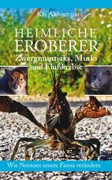 Heimliche Eroberer - Zwergmuntjaks, Minks und Flußkrebse. Wie Neozoen unsere Fauna verändern