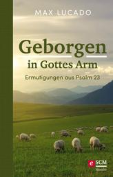 Geborgen in Gottes Arm - Ermutigungen aus Psalm 23