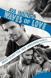 Waves of Love - Brad: Schatten der Vergangenheit - Roman