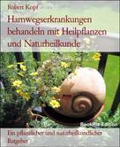 Robert Kopf: Harnwegserkrankungen behandeln mit Heilpflanzen und Naturheilkunde