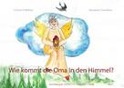 Christin P. Wolfram: Wie kommt die Oma in den Himmel?