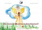 Wie kommt die Oma in den Himmel? - Eine Erklärung der Erdbestattung für 4-7 Jährige