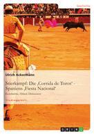 Ulrich Ackermann: Stierkampf: Die 'Corrida de Toros' - Spaniens 'Fiesta Nacional'