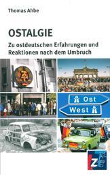Ostalgie - Zu ostdeutschen Erfahrungen und Reaktionen nach dem Umbruch