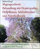 Robert Kopf: Magengeschwür Behandlung mit Homöopathie, Heilpflanzen, Schüsslersalzen und Naturheilkunde