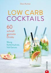 Low Carb Cocktails. 60 schnell gemixte Drinks. Wenig Kohlenhydrate - Die besten Diät-Rezepte für alkoholische und kohlenhydratarme Getränke.