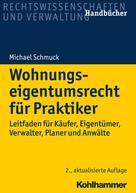 Michael Schmuck: Wohnungseigentumsrecht für Praktiker