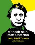 Henry David Thoreau: Mensch sein, statt Untertan