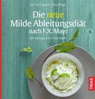 Peter Mayr: Die neue Milde Ableitungsdiät nach F.X. Mayr
