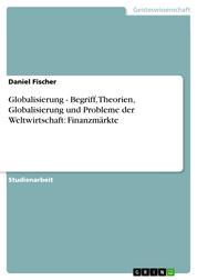 Globalisierung - Begriff, Theorien, Globalisierung und Probleme der Weltwirtschaft: Finanzmärkte