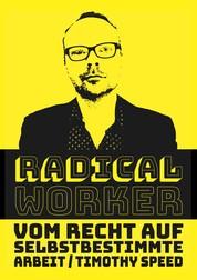 Radical Worker - Vom Recht auf selbstbestimmte Arbeit