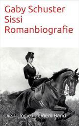 Sissi Romanbiografie - Die Trilogie in einem Band