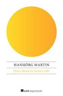 Hansjörg Martin: Dein Mord in Gottes Ohr