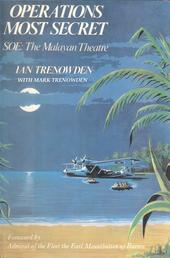 Operations Most Secret - SOE: The Malayan Theatre