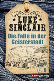 Die Falle in der Geisterstadt - Luke Sinclair Western, Band 8