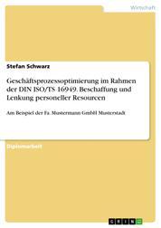 Geschäftsprozessoptimierung im Rahmen der DIN ISO/TS 16949. Beschaffung und Lenkung personeller Resourcen - Am Beispiel der Fa. Mustermann GmbH Musterstadt