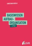 Christiana Nicolai: Basiswissen Aufbauorganisation