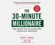 The 30-Minute Millionaire - The Smart Way to Achieving Financial Freedom (Unabridged)