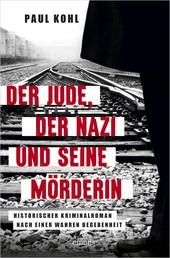 Der Jude, der Nazi und seine Mörderin - Historischer Roman nach einer wahren Begebenheit