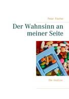 Peter S. Fischer: Der Wahnsinn an meiner Seite