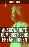 Mark Twain: Ausgewählte humoristische Erzählungen von Mark Twain