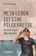 Ernst Merkinger: Mein Leben ist eine Pilgerreise