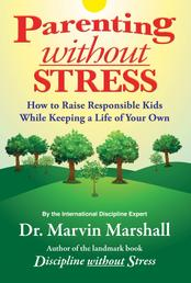 Parenting without Stress - How to Raise Responsible Kids While Keeping a Life of Your Own