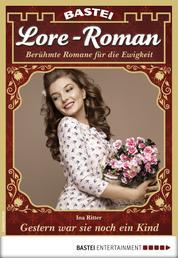 Lore-Roman 33 - Liebesroman - Gestern war sie noch ein Kind