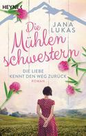 Jana Lukas: Die Mühlenschwestern - Die Liebe kennt den Weg zurück ★★★★