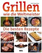 Rudolf Jaeger: Grillen wie die Weltmeister: Die besten Rezepte ★★