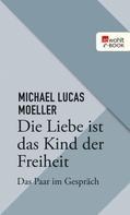 Michael Lukas Moeller: Die Liebe ist das Kind der Freiheit