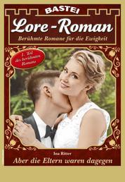 Lore-Roman 90 - Liebesroman - Aber die Eltern waren dagegen Teil 1