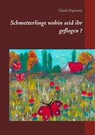 Gisela Paprotny: Schmetterlinge wohin seid ihr geflogen ?