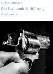 Die Facebook-Entführung - Kriminalroman