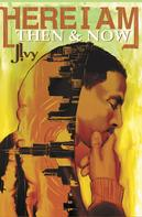 J. Ivy: Here I Am: Then & Now