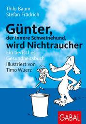 Günter, der innere Schweinehund, wird Nichtraucher - Ein tierisches Gesundheitsbuch