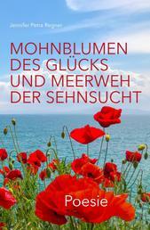 Mohnblumen des Glücks und Meerweh der Sehnsucht - Poesie