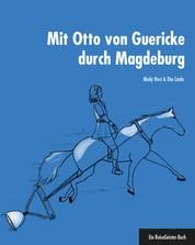 Mit Otto von Guericke durch Magdeburg - Ein ReiseGeister-Buch