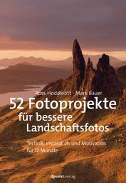 52 Fotoprojekte für bessere Landschaftsfotos - Technik, Inspiration und Motivation für 12 Monate