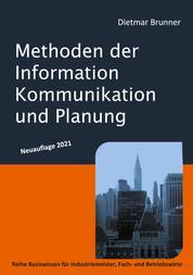 Methoden der Information, Kommunikation und Planung - Reihe Basiswissen für Industriemeister, Fach- und Betriebswirte