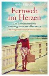 Fernweh im Herzen - Die Ländersammlerin unterwegs zu neuen Abenteuern. Die meistgereiste Frau Deutschlands erzählt.