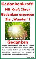 """Karina Bernd: Gedankenkraft! Mit Kraft Ihrer Gedanken erzeugen Sie """"Wunder""""!"""