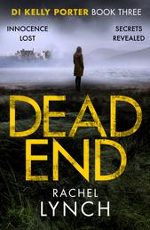 Dead End - A gripping DI Kelly Porter crime thriller