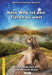 Kein Weg ist den Tieren zu weit - Neue Wege mit dir und deinen Hund