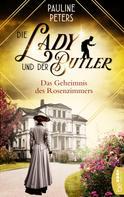 Pauline Peters: Die Lady und der Butler - Das Geheimnis des Rosenzimmers